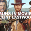 Clint Eastwood Guns in Movies