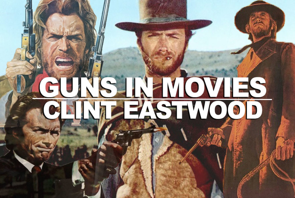 Clint Eastwood Guns in Movies - What Did He Shoot In That Movie?