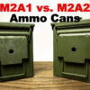 M2A1 vs. M2A2 Ammo Cans