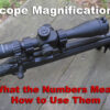 Scope Magnification – What the Numbers Mean and How to Use Them