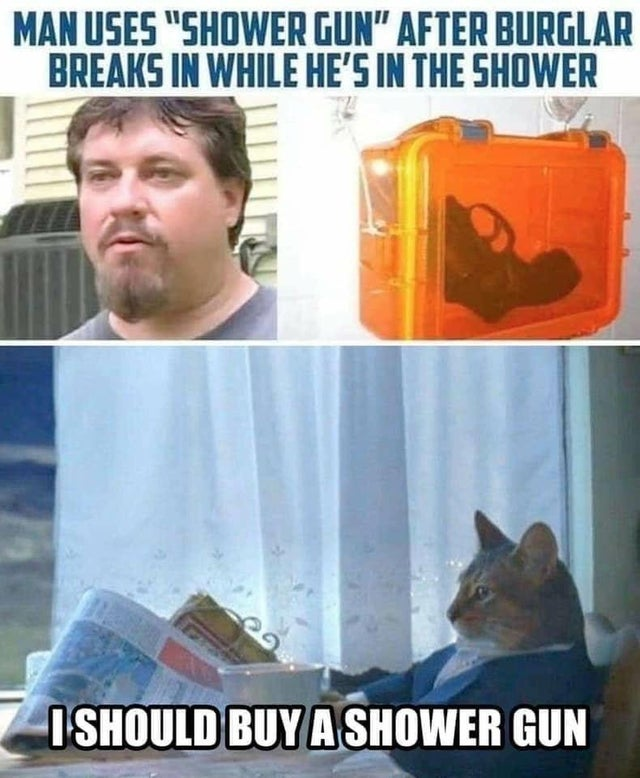 A meme talking about having a gun in the shower for protection