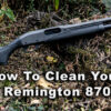 How to Clean a Remington 870