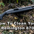 how to clean a remington 870 guide